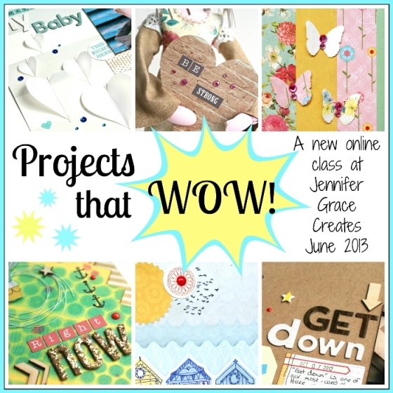 Projects that WOW! Online class at Jennifer Grace Creates