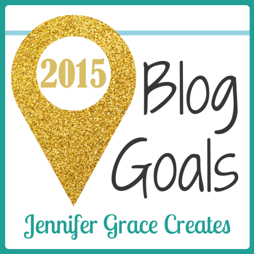 2015 Blog Goals at Jennifer Grace Creates
