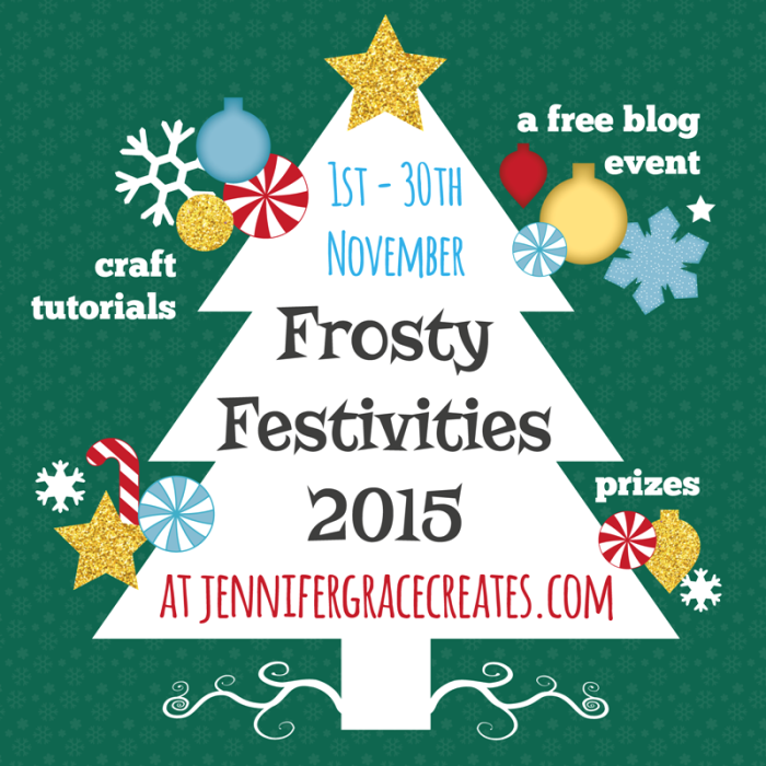 Frosty Festivities 2015 Crafty Blog Event at Jennifer Grace Creates