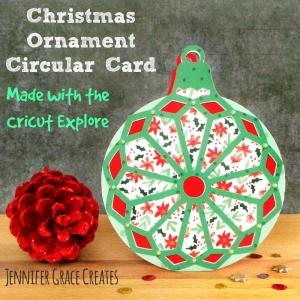 Christmas Ornament Circular Card (made with the Cricut Explore) at Jennifer Grace Creates